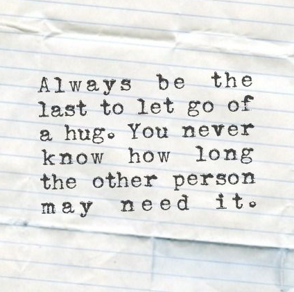 Always be the last to let go of a hug