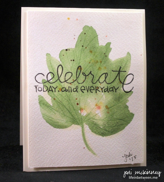 celebrate today and everyday watercolor leaf card nothing is ordinary